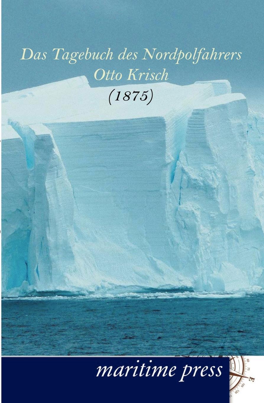 Otto Krisch Das Tagebuch des Nordpolfahrers otto krisch tagebuch des nordpolarfahrers otto krisch