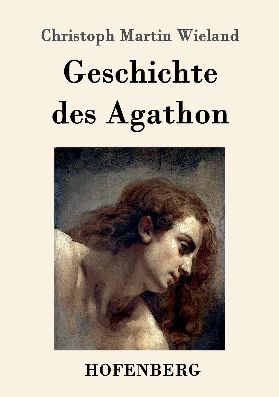 Christoph Martin Wieland Geschichte des Agathon