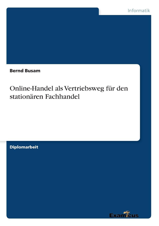 Bernd Busam Online-Handel als Vertriebsweg fur den stationaren Fachhandel michael seubert verkauf beratungsintensiver bankdienstleistungen uber den vertriebsweg internet