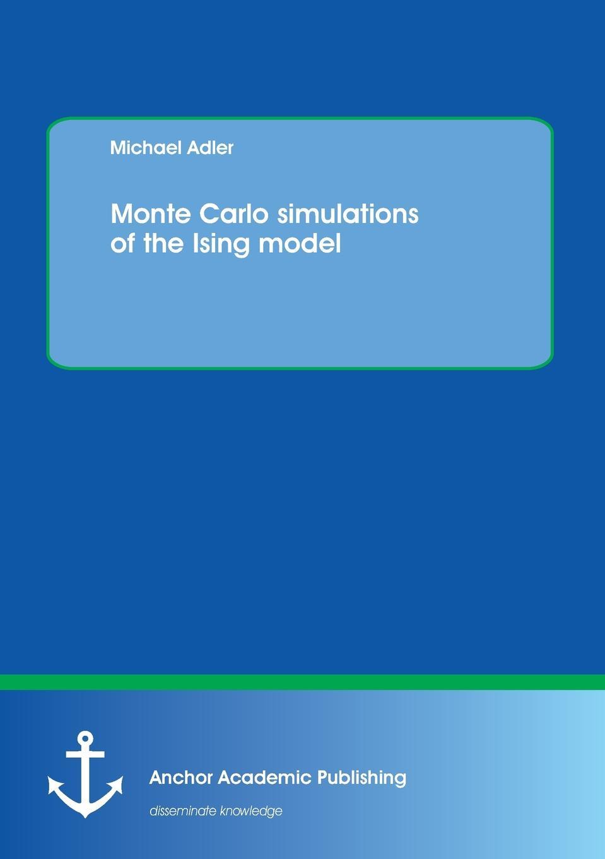 Michael Adler Monte Carlo simulations of the Ising model mario rometsch quasi monte carlo methods in finance