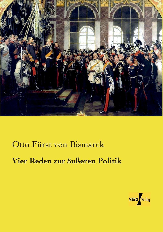 Фото - Otto Furst Von Bismarck Vier Reden Zur Ausseren Politik bernhard bülow furst bulows reden nebst urkundlichen beitragen zu seiner politik 1897 1903 german edition