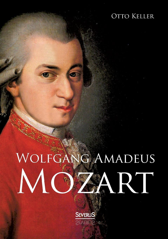Otto Keller Wolfgang Amadeus Mozart. Biographie цена