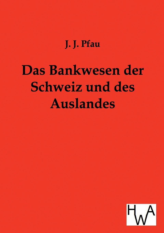 J.J. Pfau Das Bankwesen der Schweiz und des Auslandes friedrich meili theologische zeitschrift aus der schweiz 1894 vol 11 classic reprint