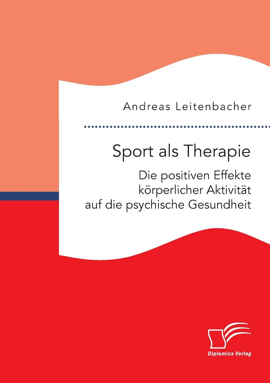 Andreas Leitenbacher Sport als Therapie. Die positiven Effekte korperlicher Aktivitat auf die psychische Gesundheit melanie behrens zur bedeutung der bewegung fur die kindliche gesundheit