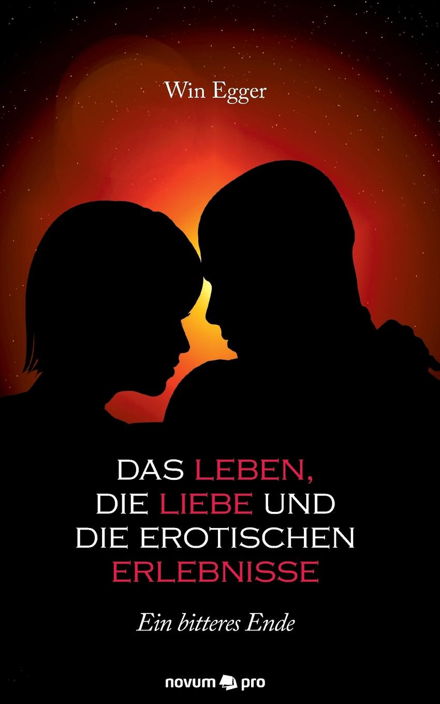 Win Egger Das Leben, die Liebe und die erotischen Erlebnisse недорго, оригинальная цена