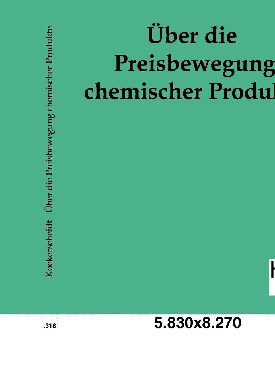 Uber die Preisbewegung chemischer Produkte Reprint des Originals von 1905...