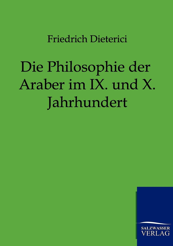 Friedrich Dieterici Die Philosophie der Araber im IX. und X. Jahrhundert friedrich schilling die krankheiten der speiserohre classic reprint