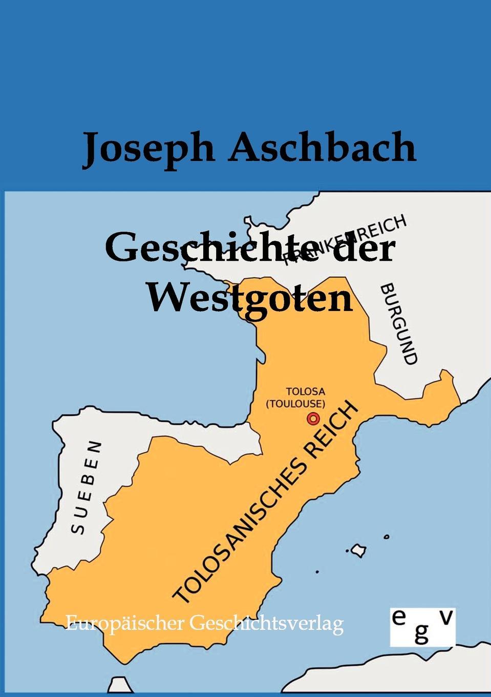Joseph Aschbach Geschichte der Westgoten цена 2017