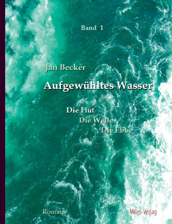 Jan Becker Aufgewuhltes Wasser Band I. Die Flut jan becker aufgewuhltes wasser band i die flut