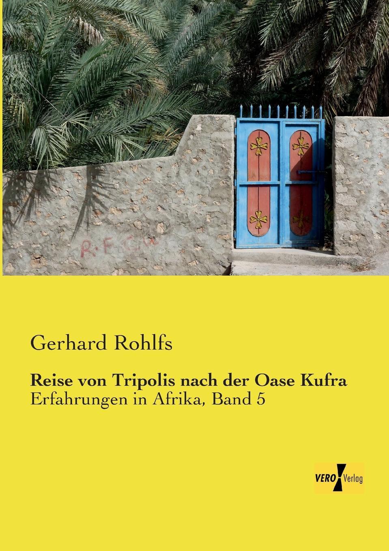 Gerhard Rohlfs Reise Von Tripolis Nach Der Oase Kufra