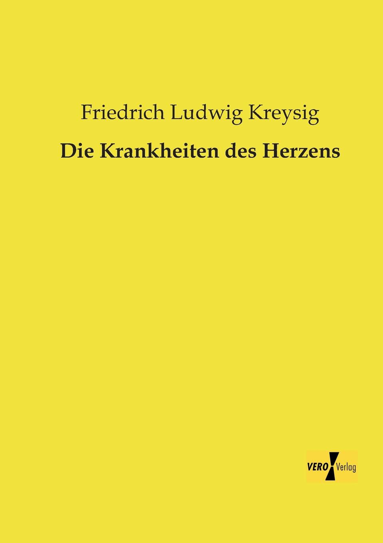 Friedrich Ludwig Kreysig Die Krankheiten Des Herzens friedrich schilling die krankheiten der speiserohre classic reprint
