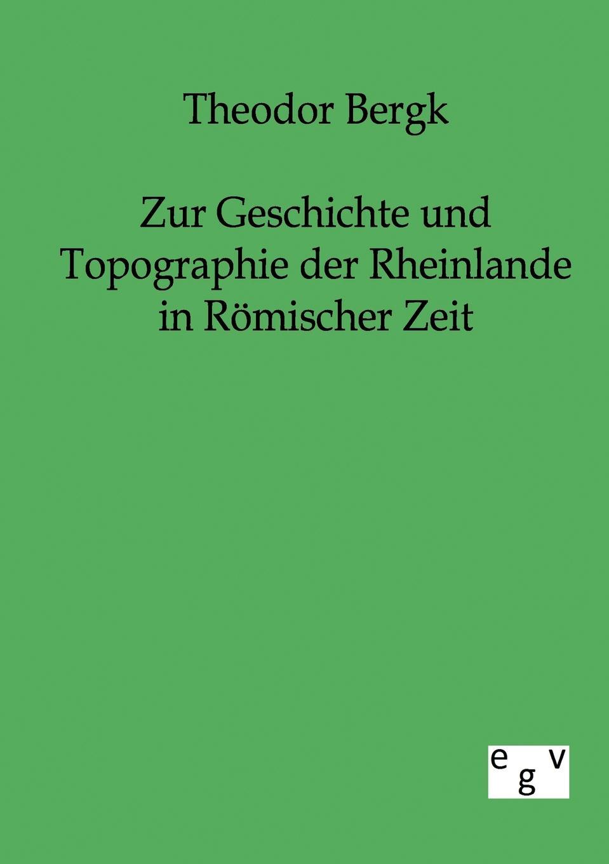 Theodor Bergk Zur Geschichte und Topographie der Rheinlande in Romischer Zeit theodor bergk zeitschrift fur die alterthumswissenschaft 1852 vol 10 classic reprint