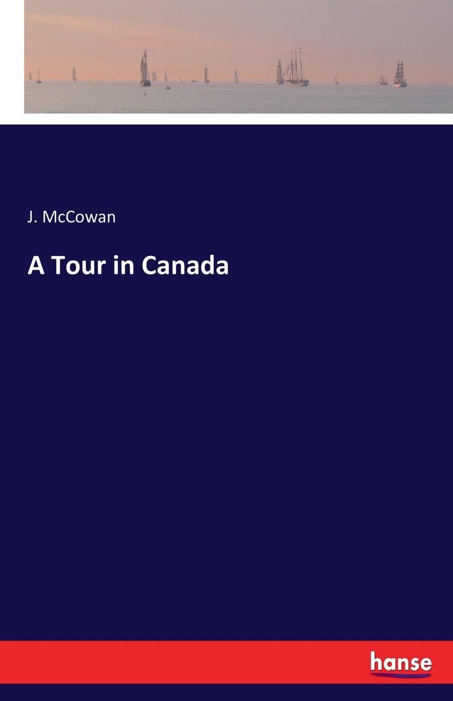 J. McCowan A Tour in Canada