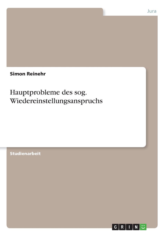 Simon Reinehr Hauptprobleme des sog. Wiedereinstellungsanspruchs цены