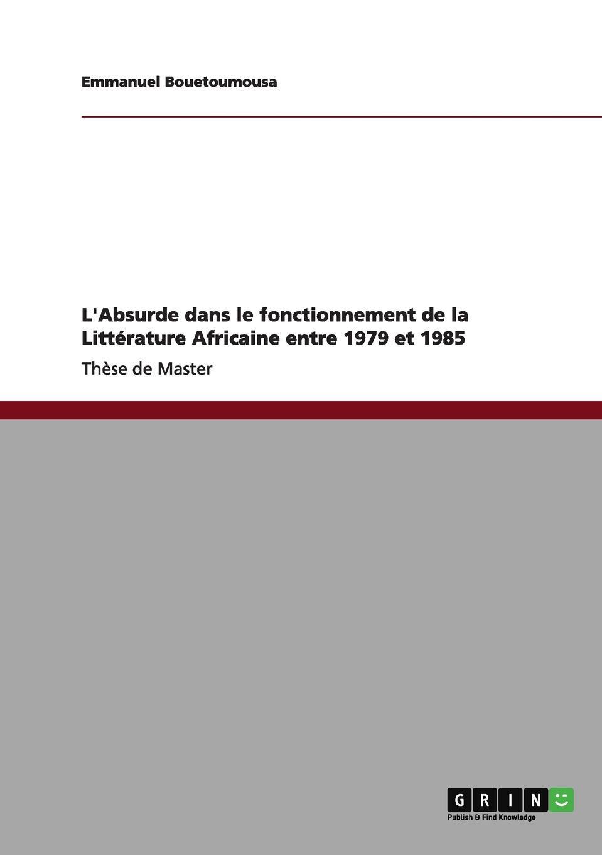 Emmanuel Bouetoumousa L.Absurde dans le fonctionnement de la Litterature Africaine entre 1979 et 1985 alexandre taché vingt annees de missions dans le nord ouest de l amerique classic reprint