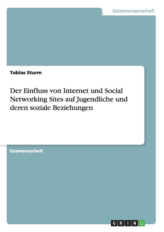Tobias Sturm Der Einfluss von Internet und Social Networking Sites auf Jugendliche und deren soziale Beziehungen social networking