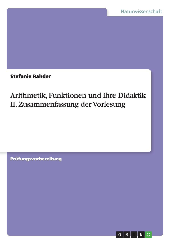 Stefanie Rahder Arithmetik, Funktionen und ihre Didaktik II. Zusammenfassung der Vorlesung цена