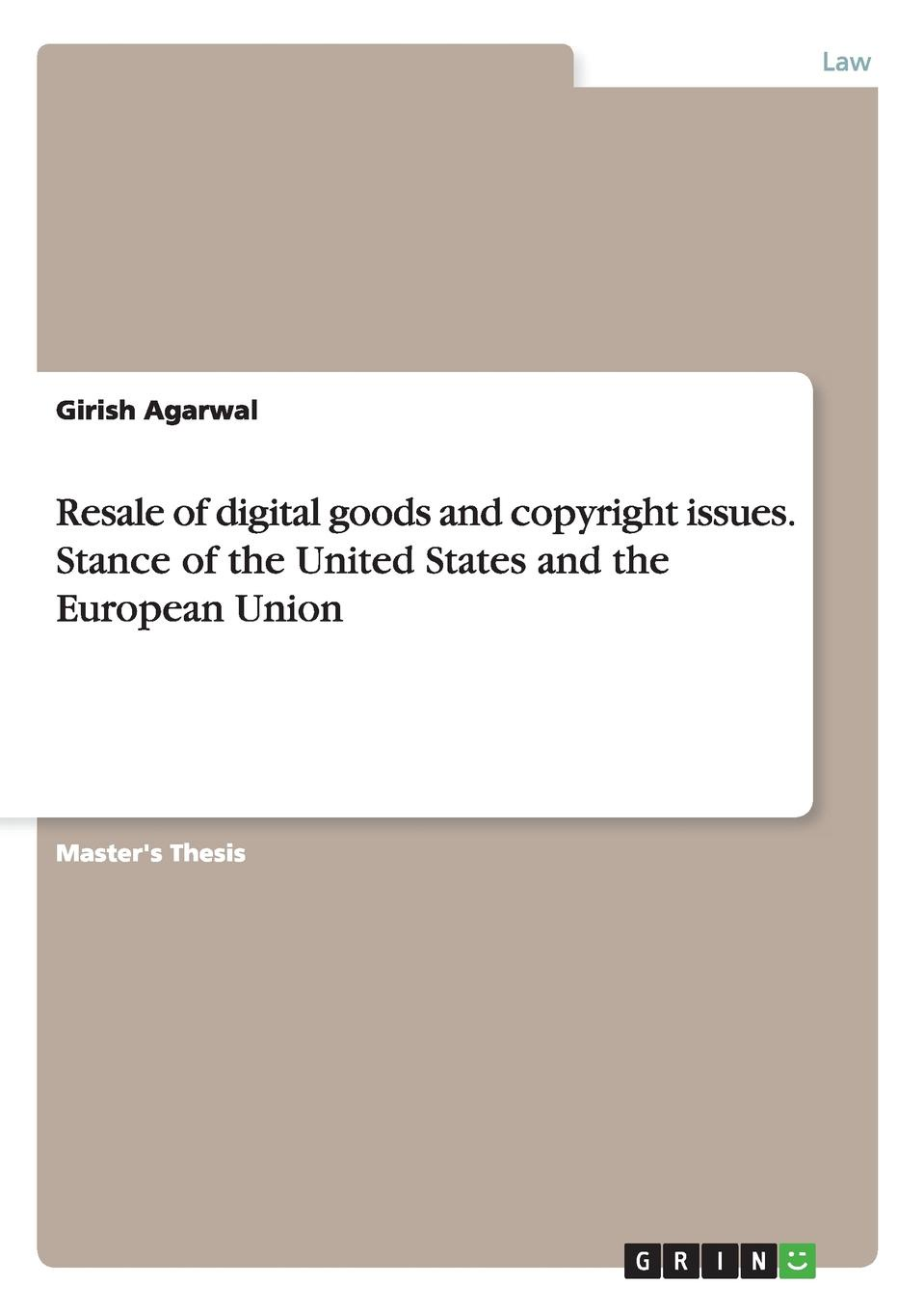 Girish Agarwal Resale of digital goods and copyright issues. Stance of the United States and the European Union work the