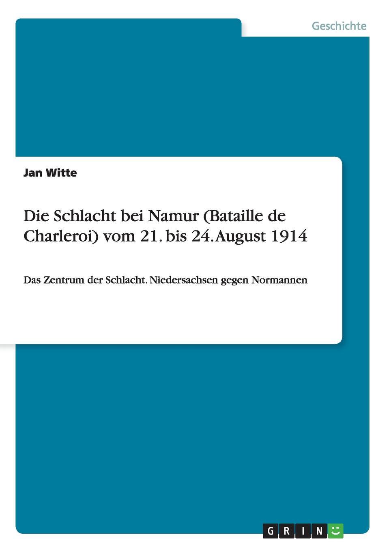Jan Witte Die Schlacht bei Namur (Bataille de Charleroi) vom 21. bis 24. August 1914 johann ludwig kriele schlacht bei kunersdorf