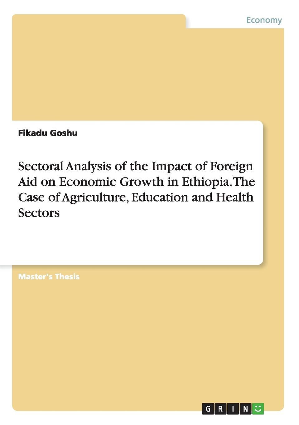 Fikadu Goshu Sectoral Analysis of the Impact of Foreign Aid on Economic Growth in Ethiopia. The Case of Agriculture, Education and Health Sectors the rationale behind foreign aid