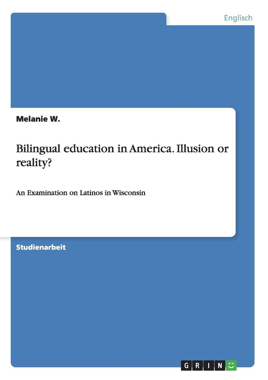 Melanie W. Bilingual education in America. Illusion or reality. недорго, оригинальная цена