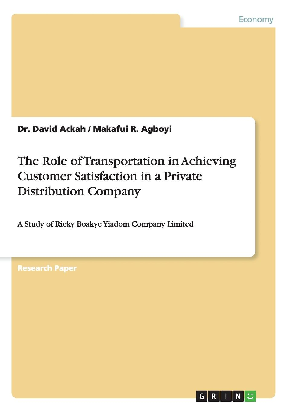 Dr. David Ackah, Makafui R. Agboyi The Role of Transportation in Achieving Customer Satisfaction in a Private Distribution Company andrew frawley igniting customer connections fire up your company s growth by multiplying customer experience and engagement