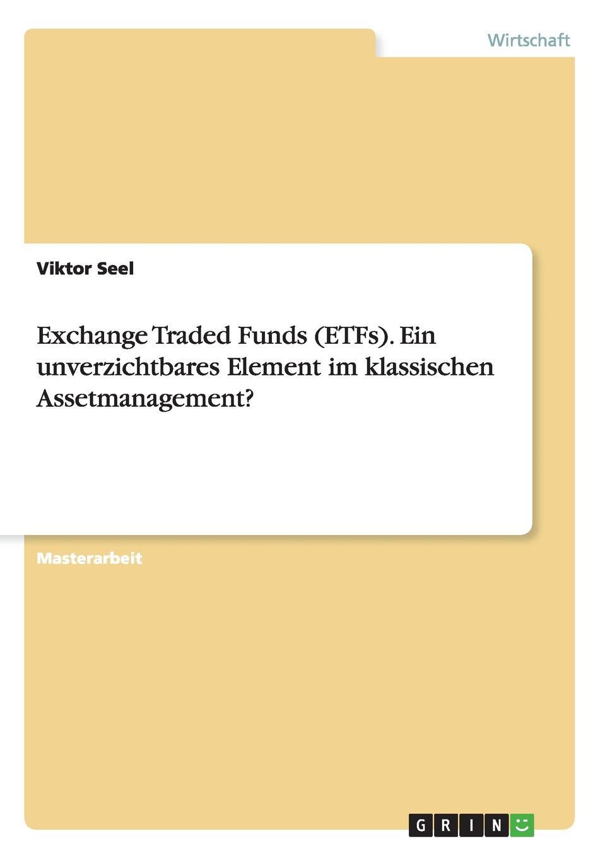 Viktor Seel Exchange Traded Funds (ETFs). Ein unverzichtbares Element im klassischen Assetmanagement. todd lofton getting started in exchange traded funds etfs