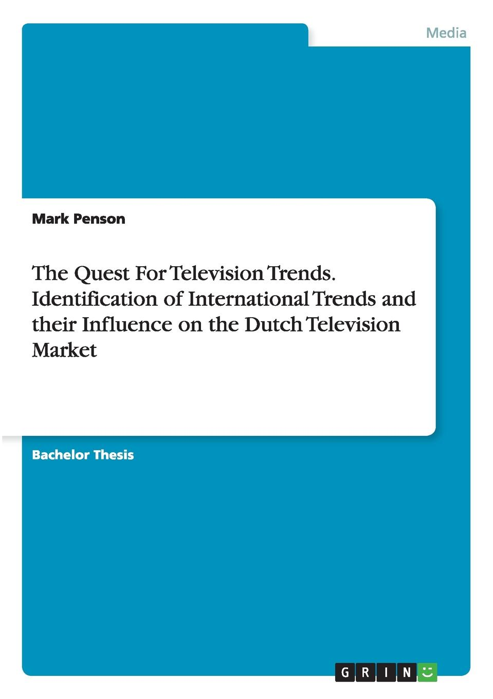 Mark Penson The Quest For Television Trends. Identification of International Trends and their Influence on the Dutch Television Market alice jones the future of internet television