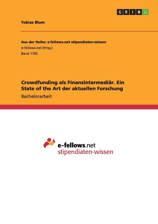 Tobias Blum Crowdfunding als Finanzintermediar. Ein State of the Art der aktuellen Forschung crowdfunding