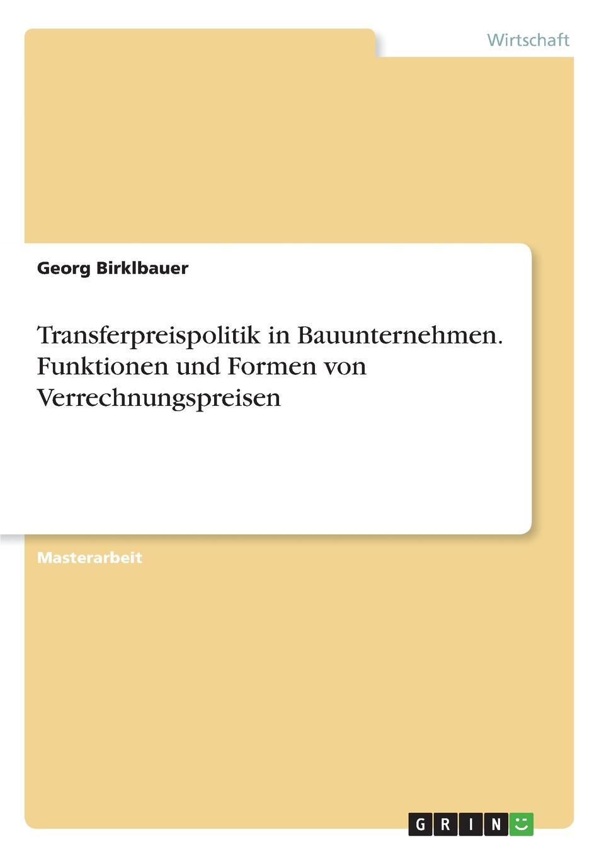 Transferpreispolitik in Bauunternehmen. Funktionen und Formen von Verrechnungspreisen