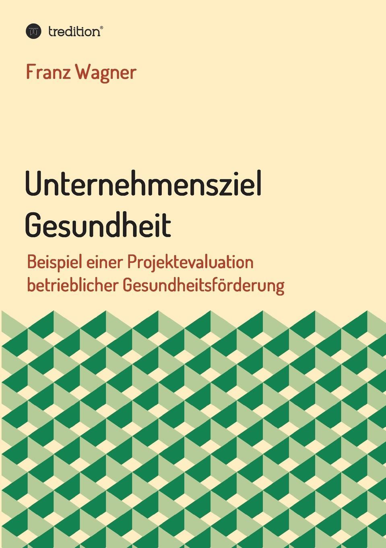 Franz Wagner Unternehmensziel Gesundheit