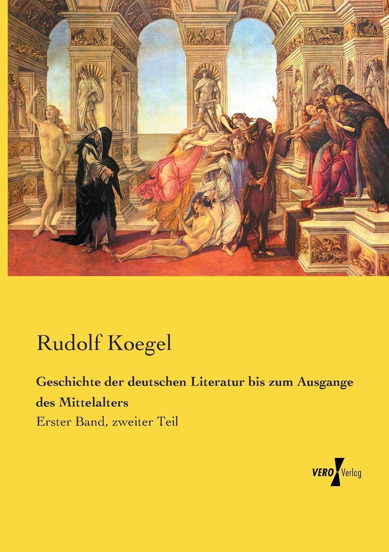 Rudolf Koegel Geschichte der deutschen Literatur bis zum Ausgange des Mittelalters rudolf peiper die profane komodie des mittelalters