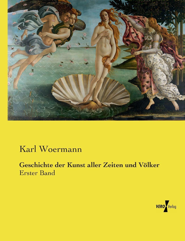 цена Karl Woermann Geschichte der Kunst aller Zeiten und Volker онлайн в 2017 году