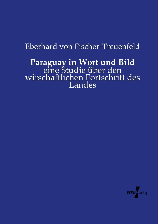 Eberhard von Fischer-Treuenfeld Paraguay in Wort und Bild постельное белье сайлид комплект постельного белья b 139 p 1 5 спальный