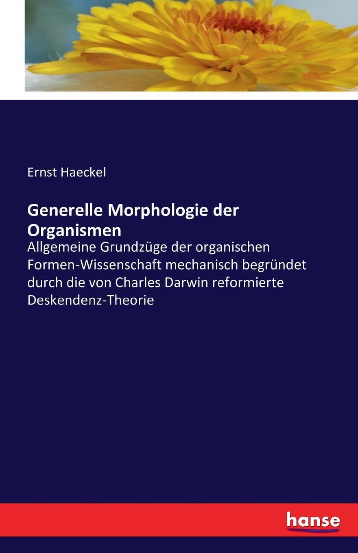 Ernst Haeckel Generelle Morphologie der Organismen c vogt naturliche geschichte der schopfung des weltalls der erde und der auf ihr befindlichen organismen begrundet auf die durch die wissenschaft errungenen thatsachen