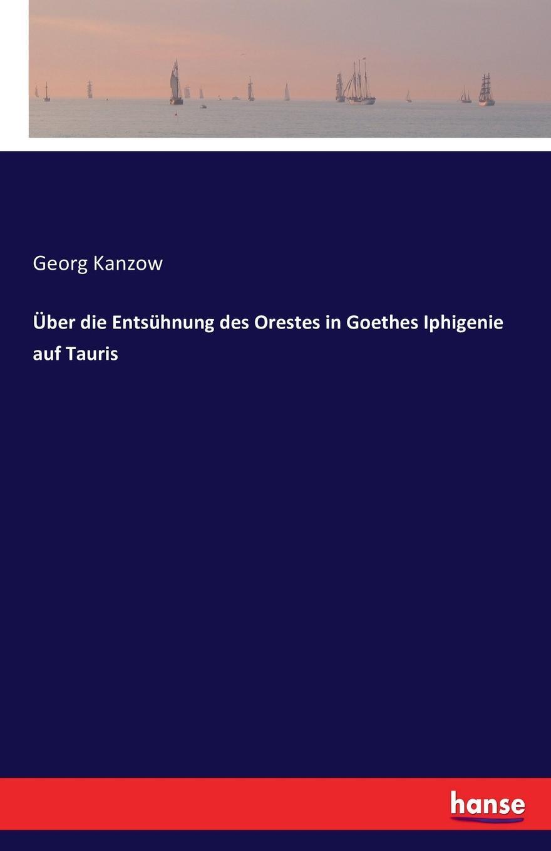 Georg Kanzow Uber die Entsuhnung des Orestes in Goethes Iphigenie auf Tauris vladimir pappafava uber die raumliche umgrenzung des notariellen wirkungskreises und zwar auf