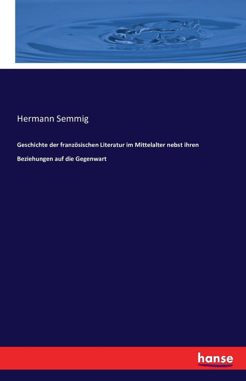 Hermann Semmig Geschichte der franzosischen Literatur im Mittelalter nebst ihren Beziehungen auf die Gegenwart sebastian hanelt digitale literatur ein pragendes merkmal der literarischen gegenwart
