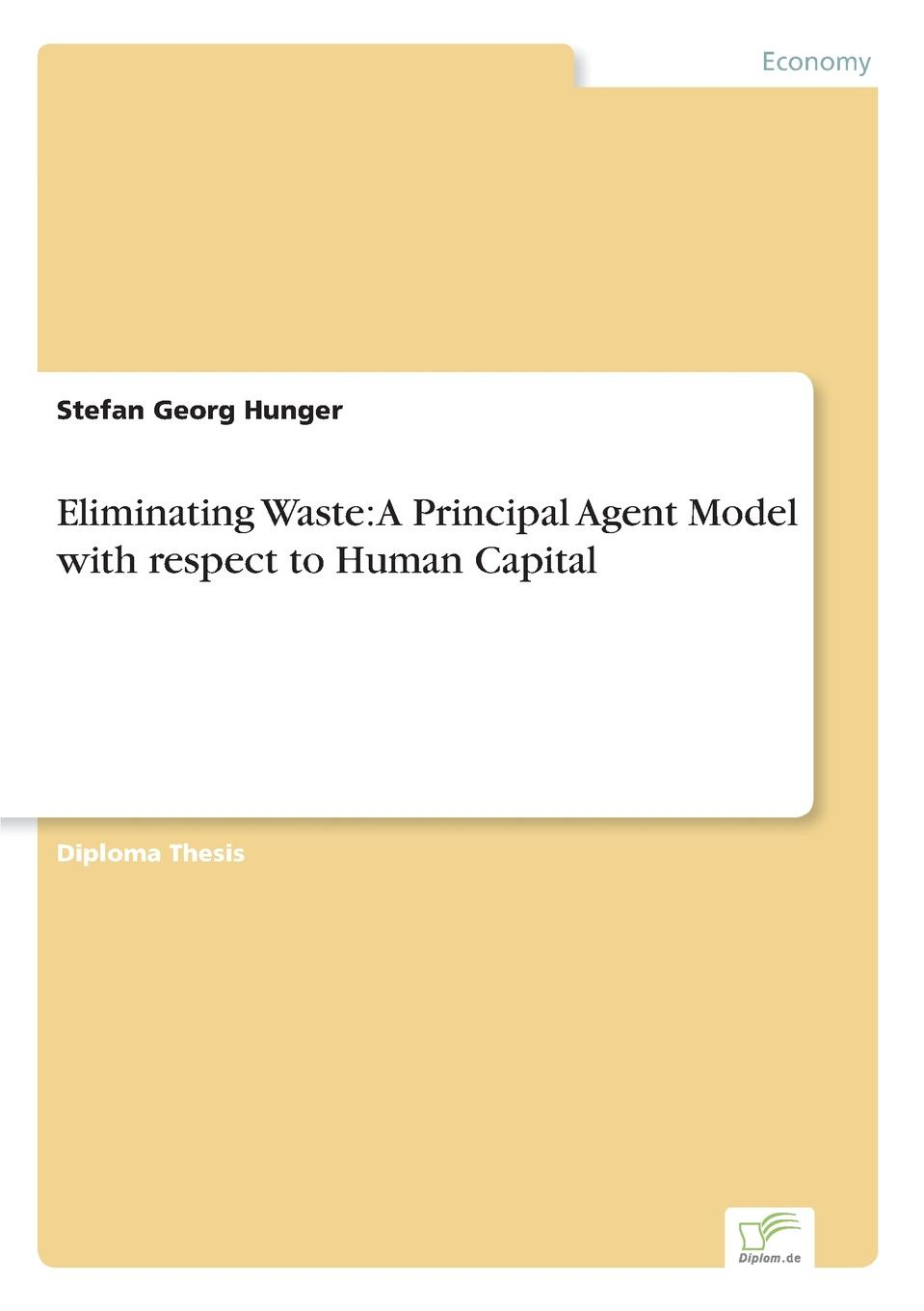 Stefan Georg Hunger Eliminating Waste. A Principal Agent Model with respect to Human Capital doris dier the motifs of utopia and dystopia in aldous huxley s brave new world