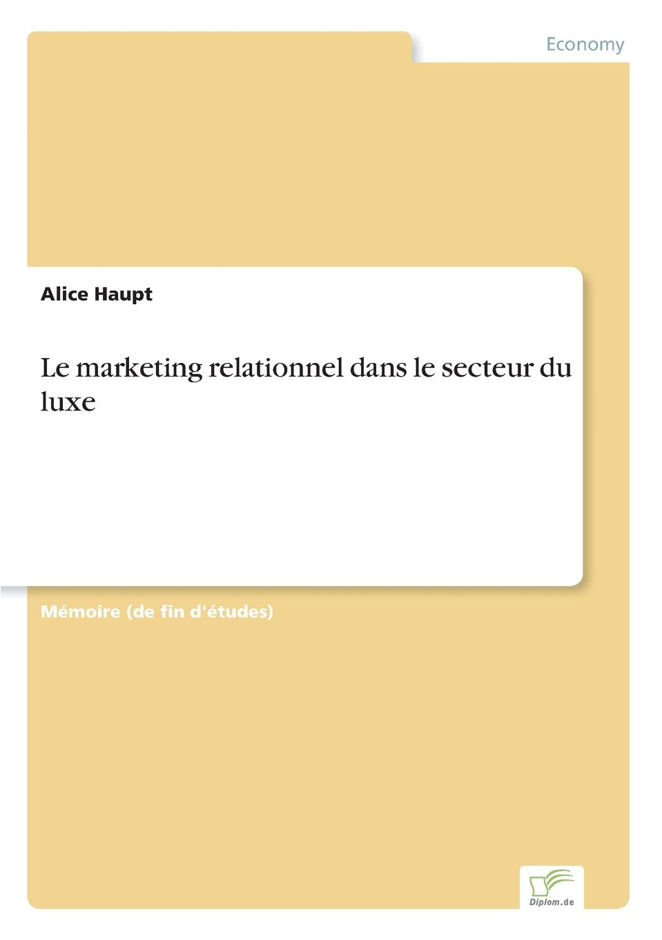 Alice Haupt Le marketing relationnel dans le secteur du luxe