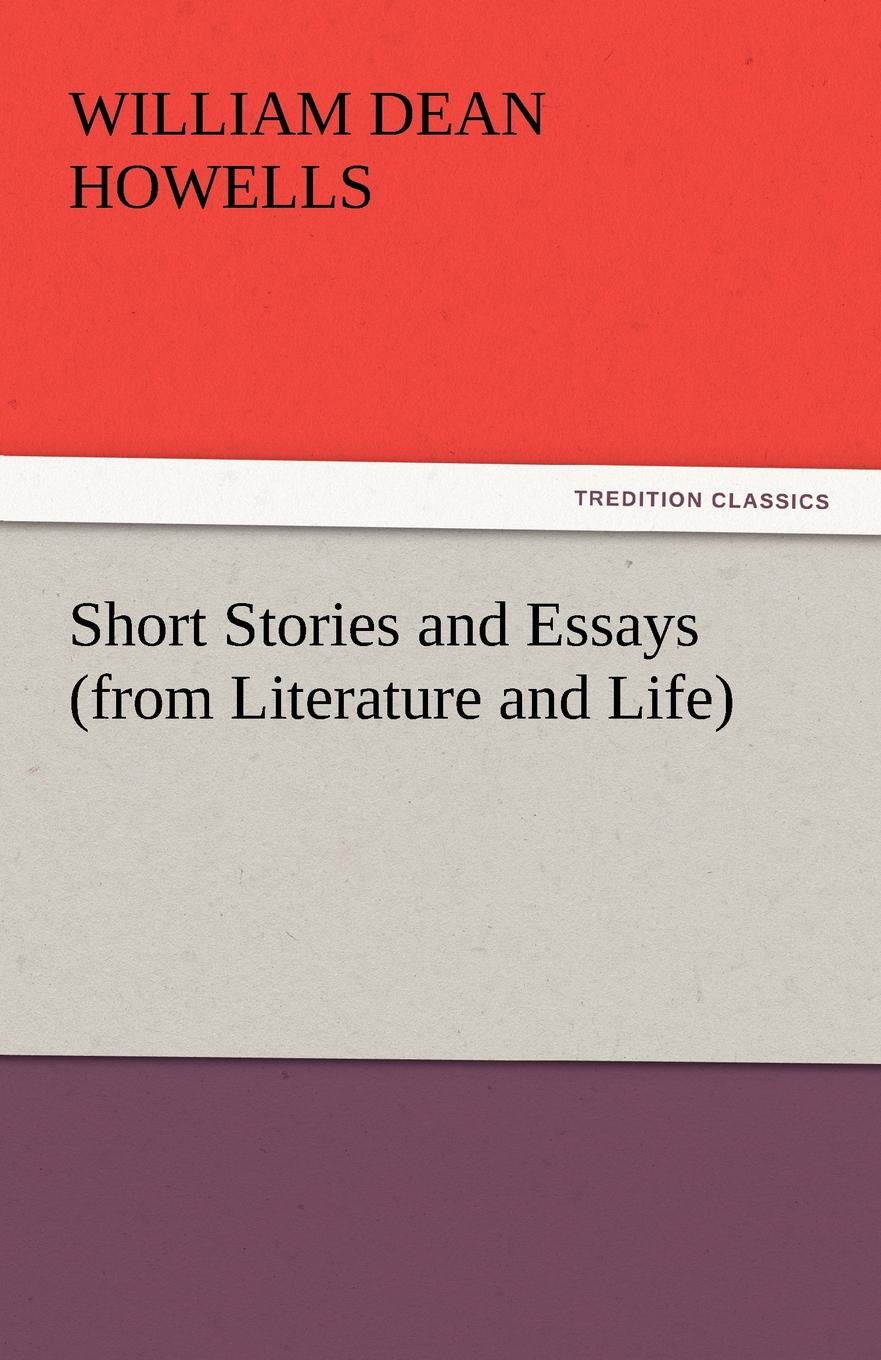 William Dean Howells Short Stories and Essays (from Literature and Life) making stories law literature life