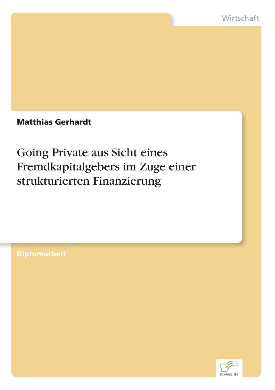 Matthias Gerhardt Going Private aus Sicht eines Fremdkapitalgebers im Zuge einer strukturierten Finanzierung
