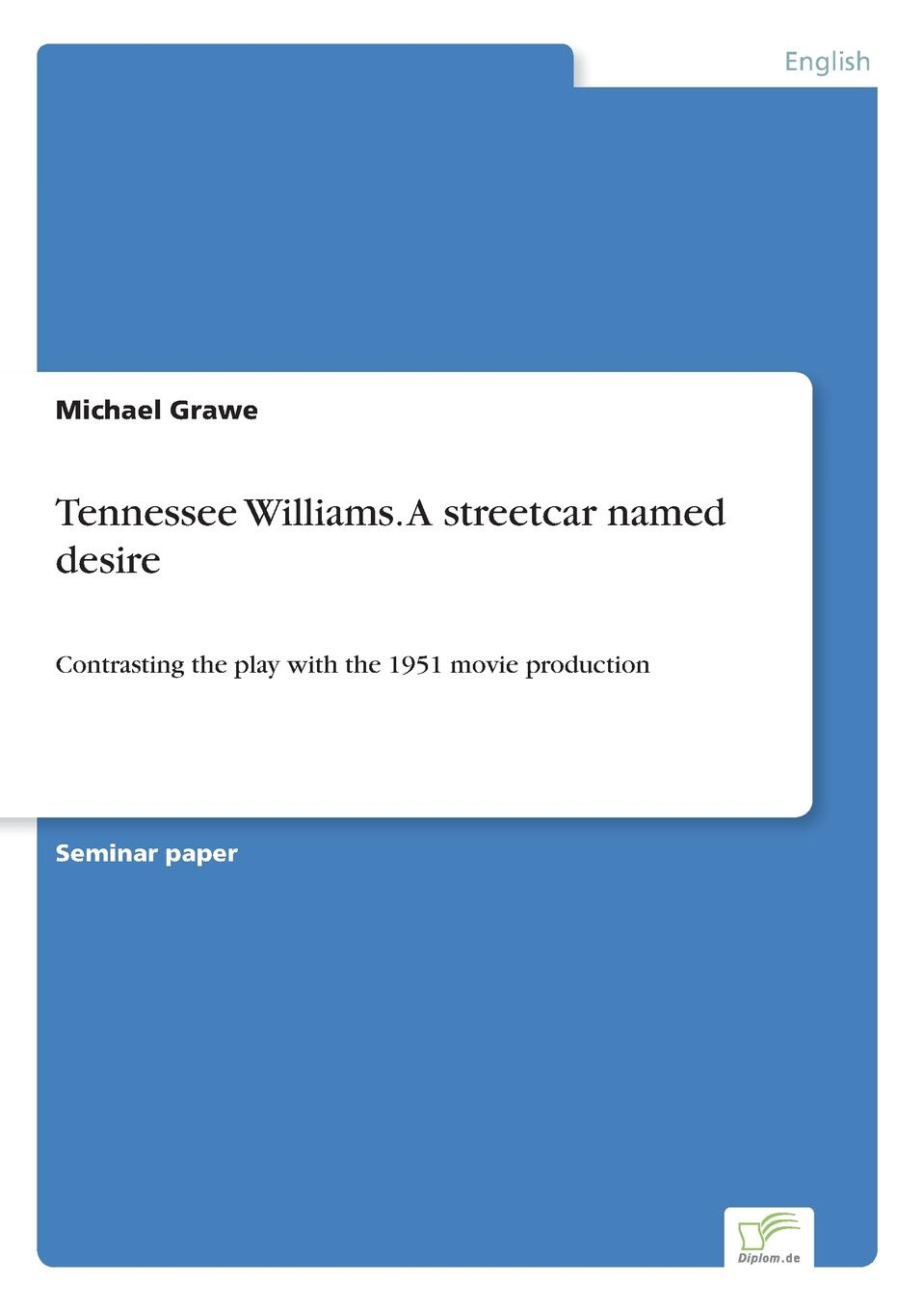 Michael Grawe Tennessee Williams. A streetcar named desire a quest for the unicorn rereading the plays of tennessee williams