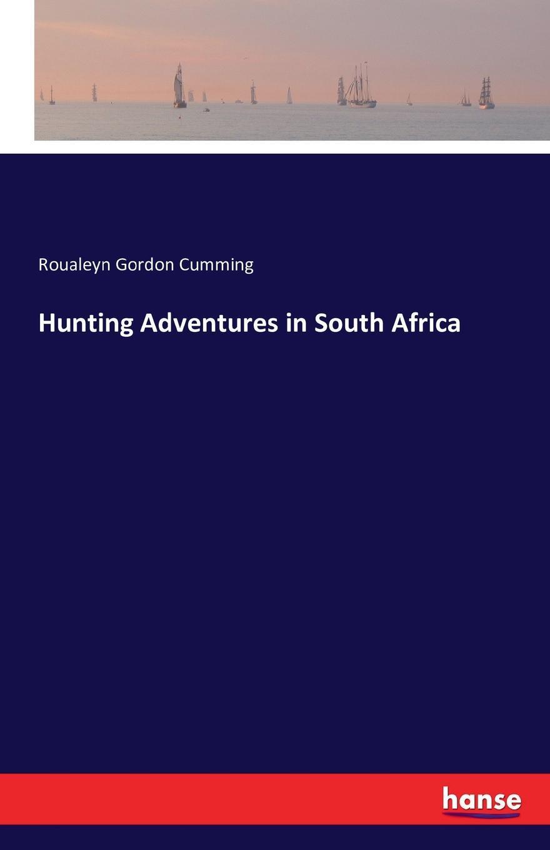 Roualeyn Gordon Cumming Hunting Adventures in South Africa