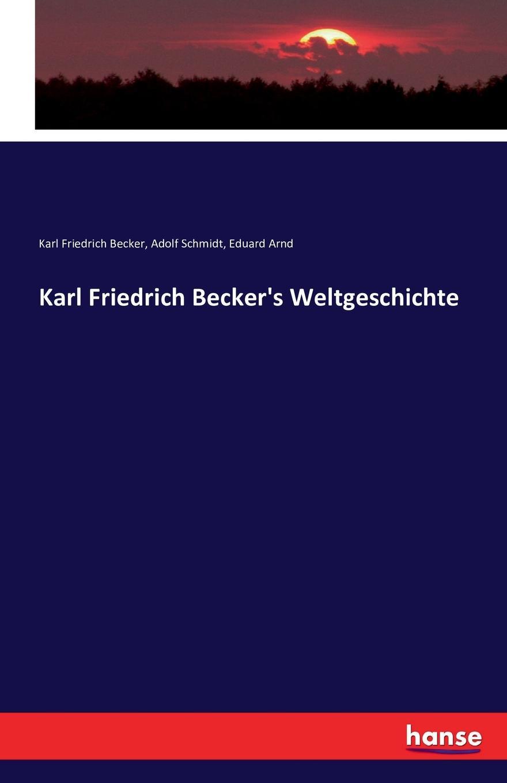 Eduard Arnd, Karl Friedrich Becker, Adolf Schmidt Karl Friedrich Becker.s Weltgeschichte karl friedrich becker weltgeschichte t 2