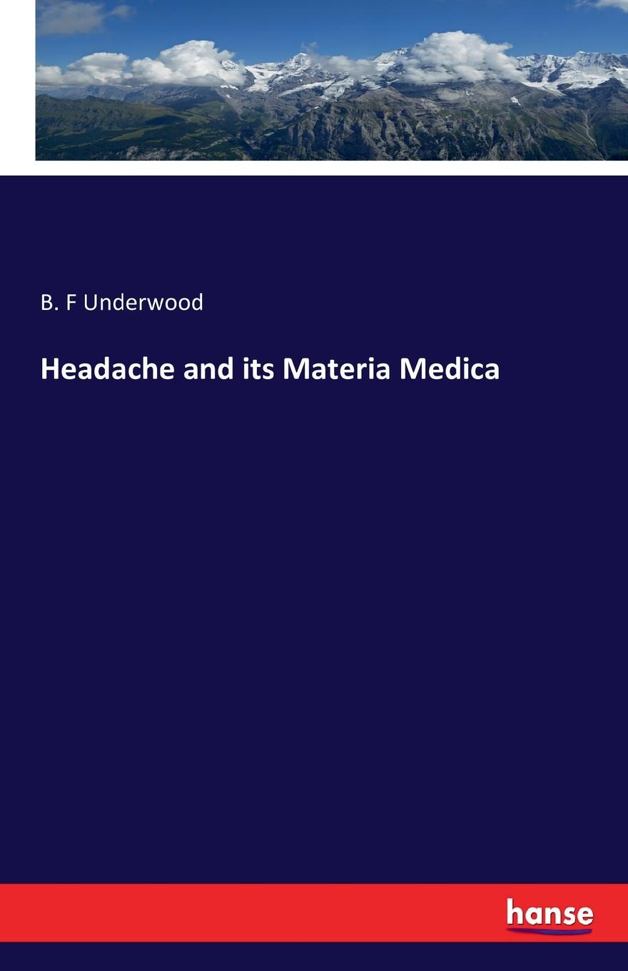 B. F Underwood Headache and its Materia Medica peter p good the family flora and materia medica botanica volume 2