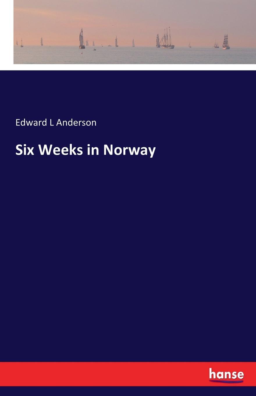 Edward L Anderson Six Weeks in Norway skinny weeks and weekend feasts
