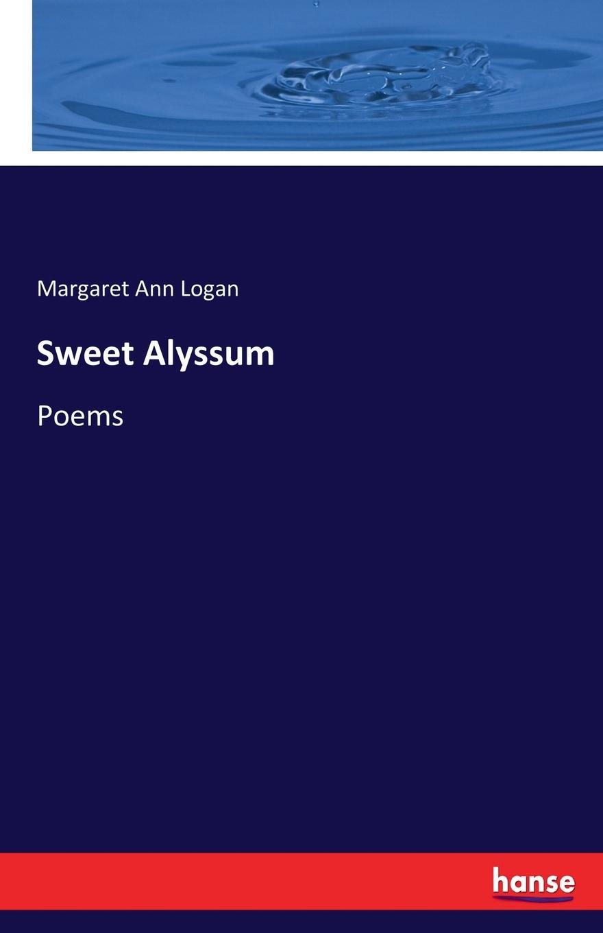 Margaret Ann Logan Sweet Alyssum the sweet science and other writings