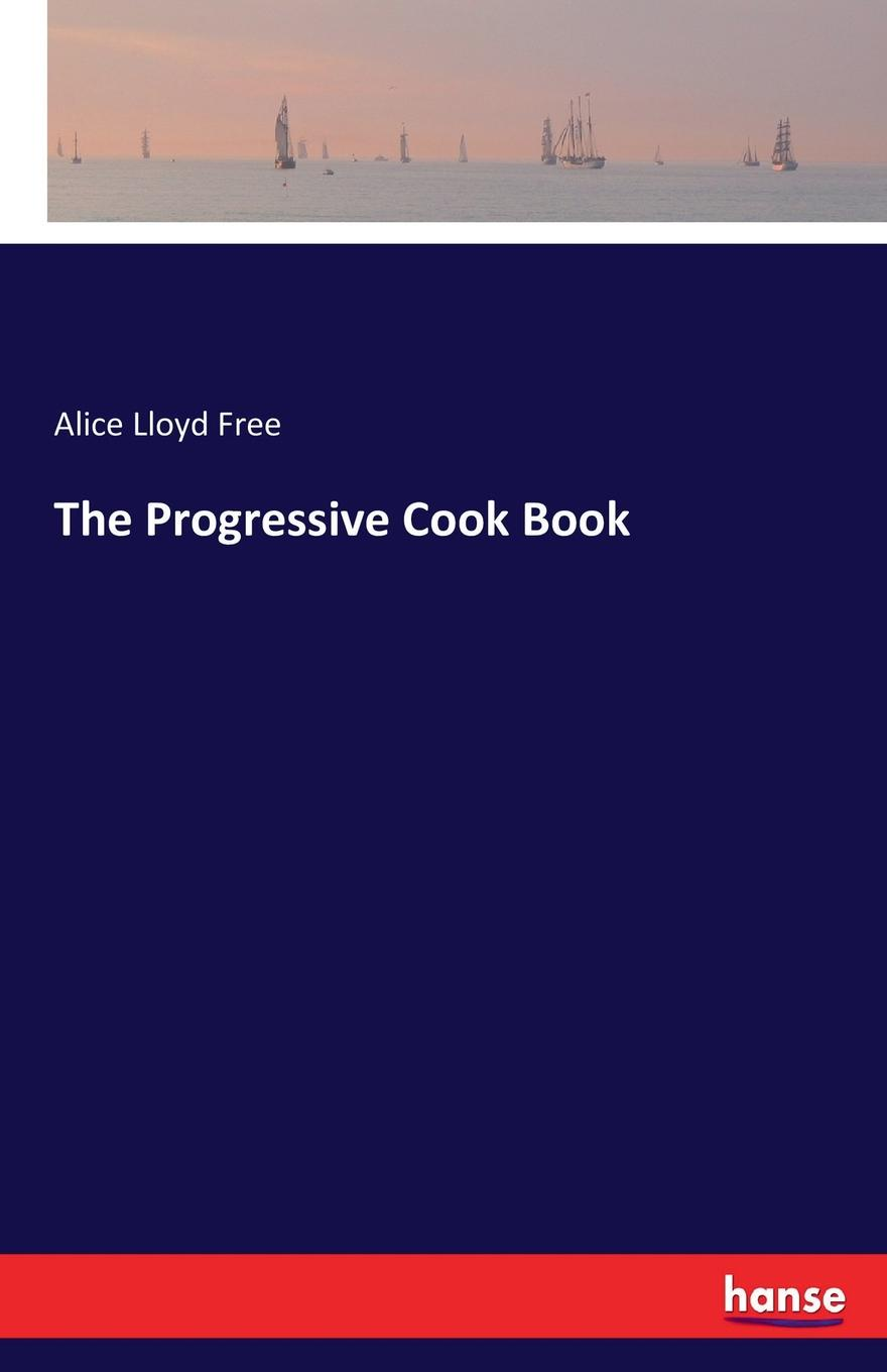 Alice Lloyd Free The Progressive Cook Book