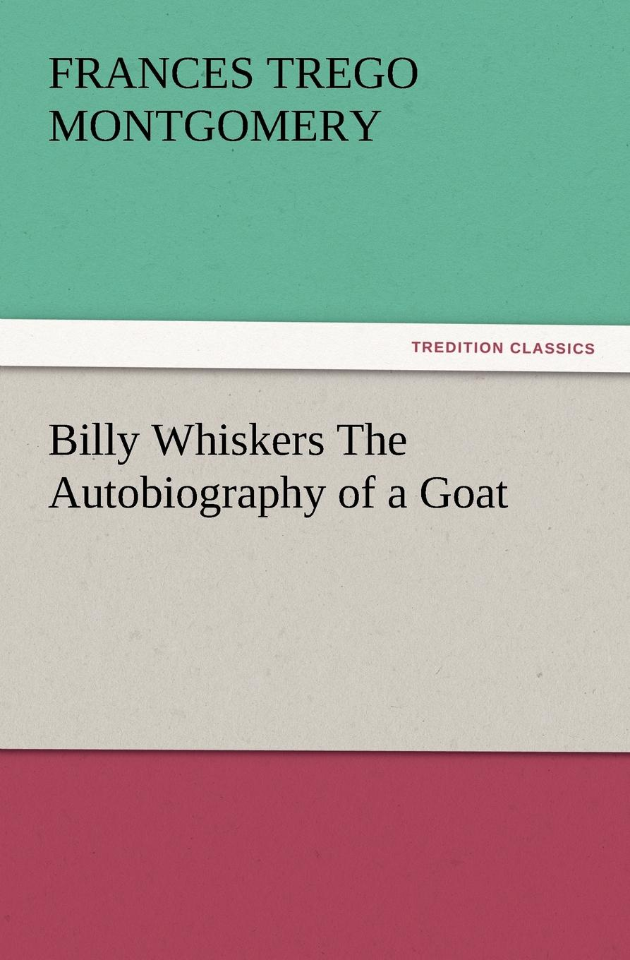 Frances Trego Montgomery Billy Whiskers the Autobiography of a Goat