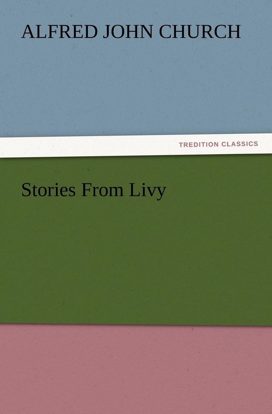 Alfred John Church Stories from Livy